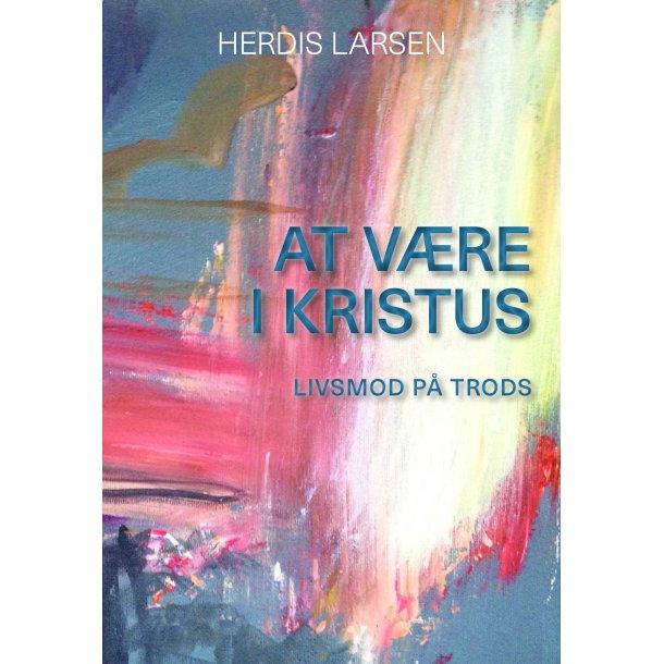 At være i Kristus - af Herdis Larsen