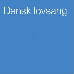 Dansk lovsang og salmer