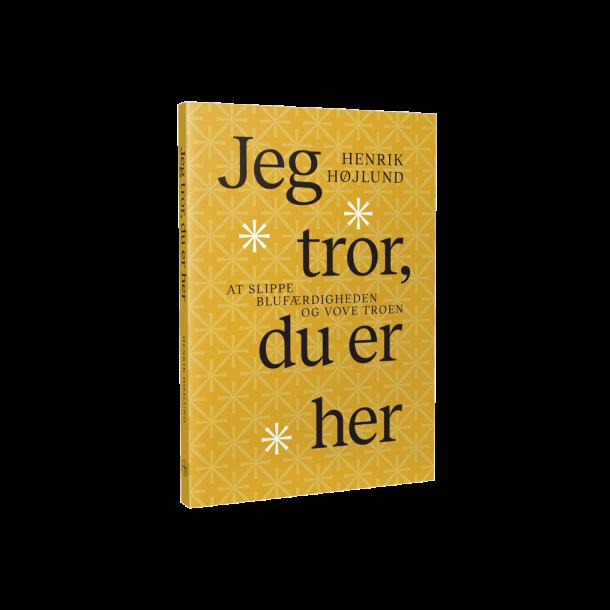 Jeg tror, du er her - af Henrik Højlund